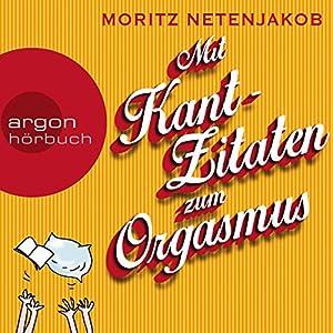 Mit Kant-Zitaten zum Orgasmus Hörbuch