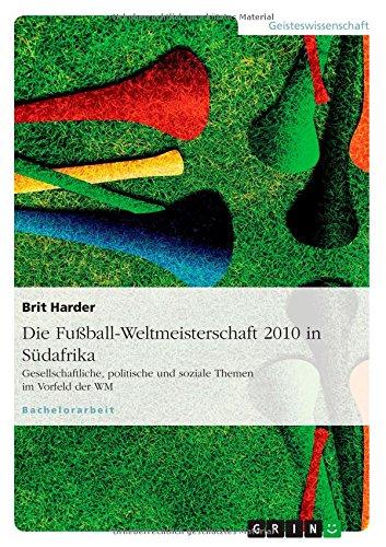 Die Fußball-Weltmeisterschaft 2010 in Südafrika (German Edition) PDF