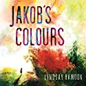 Jakob's Colours Audiobook by Lindsay Hawdon Narrated by Anna Bentinck