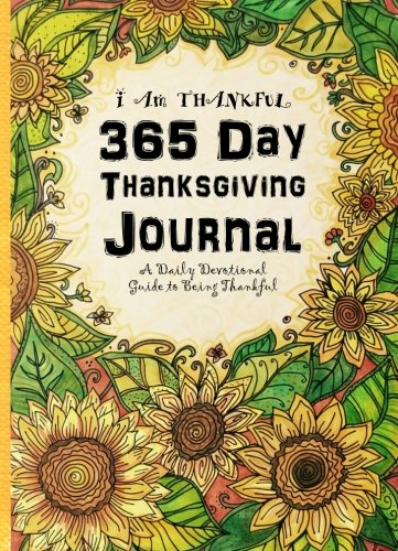 365 Day Thanksgiving Journal: I Am Thankful - A Daily Devotional Guide to Being Thankful (Color, Doodle,Think & Pray) (Volume 1)