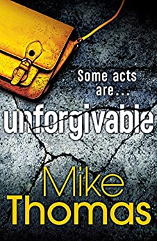 Unforgivable: A gritty new police drama for fans of Stuart MacBride (Dc Will Macready 2) by [Thomas, Mike]