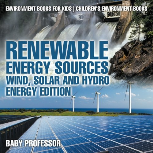 Renewable Energy Sources - Wind, Solar and Hydro Energy Edition : Environment Books for Kids | Children