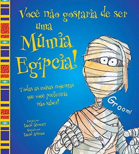 Você não Gostaria de Ser Uma Múmia Egípcia!