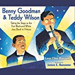 Benny Goodman and Teddy Wilson: Taking the Stage As the First Black-and-White Jazz Band in History | Lesa Cline-Ransome