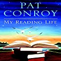 My Reading Life Audiobook by Pat Conroy Narrated by Pat Conroy
