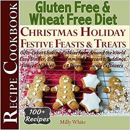 Gluten Free Christmas Holiday Festive Feasts Treats 100 Recipe