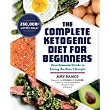 Die Complete Ketogenic Diet for Beginners: Your Essential Guide to Living the Keto Lifestyle