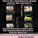 Crafts: Sell Your Beautiful Sewing, Jewelry, Quilting Crafts: Discover How to Knit & How to Quilt Craft Business Opportunities with Zero Cost Marketing Audiobook by Mary Kay Hunziger Narrated by Stephanie Quinn