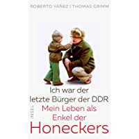 Ich war der letzte Bürger der DDR: Mein Leben als Enkel der Honeckers