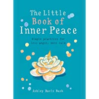 The Little Book of Inner Peace: Simple Practices for Less Angst, More Calm