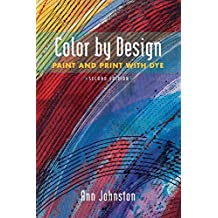 Color by Design: Paint and Print with Dye Second Edition