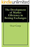 The Development of Market Efficiency in Betting Exchanges (English Edition)