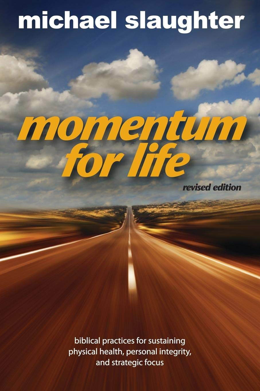 Momentum for Life, Revised Edition: Biblical Practices for Sustaining  Physical Health, Personal Integrity, and Strategic Focus Paperback – April  1, 2008