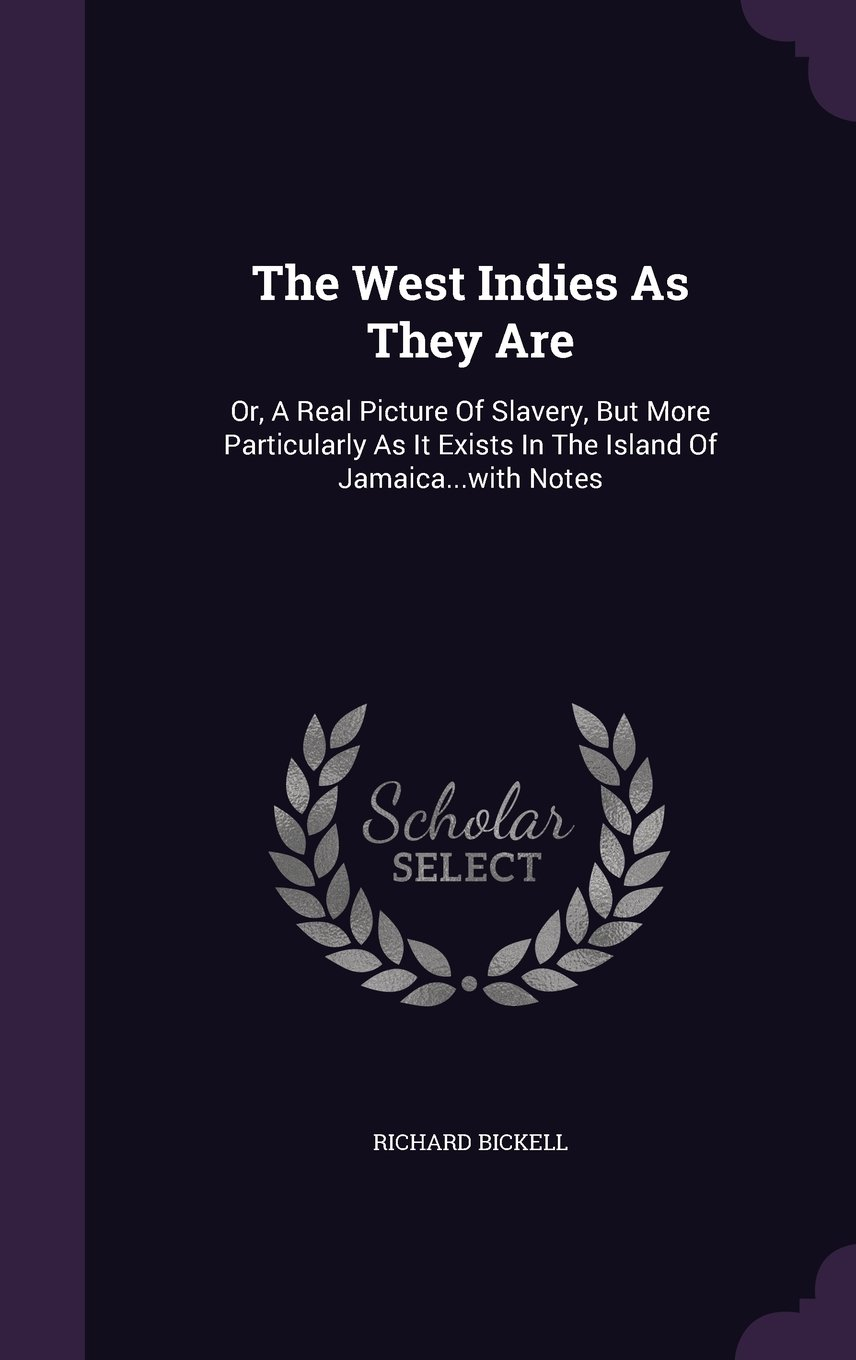 Download The West Indies as They Are: Or, a Real Picture of Slavery, But More Particularly as It Exists in the Island of Jamaica...with Notes pdf