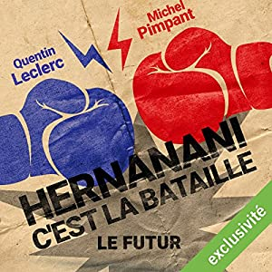Hernanani - C'est la bataille : Le futur Performance Auteur(s) : Michel Pimpant, Quentin Leclerc Narrateur(s) : Michel Pimpant, Quentin Leclerc