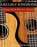 #4: Ukulele Songbook: Classic Rock Hits for Ukulele: (Ukulele Songs for Beginners)