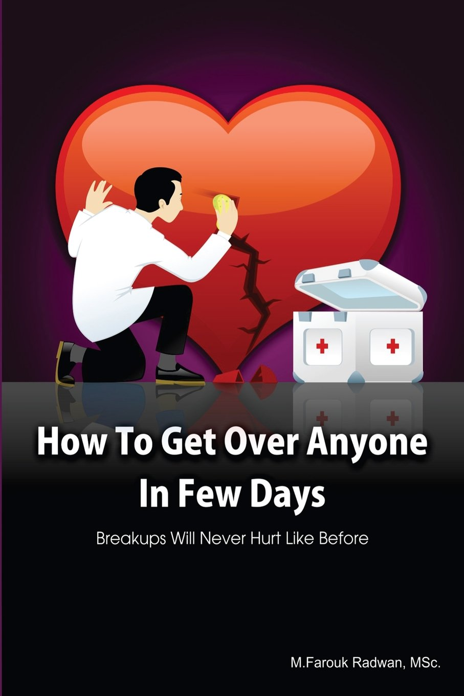 How To Get Over Anyone In Few Days (paperback): Breakups Will Never Hurt  Like Before: Volume 1: Amazon: Mfarouk Radwan: 9781477683750: Books