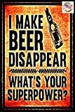 MAKE BEER DISAPPEAR Funny Metal Sign! 8