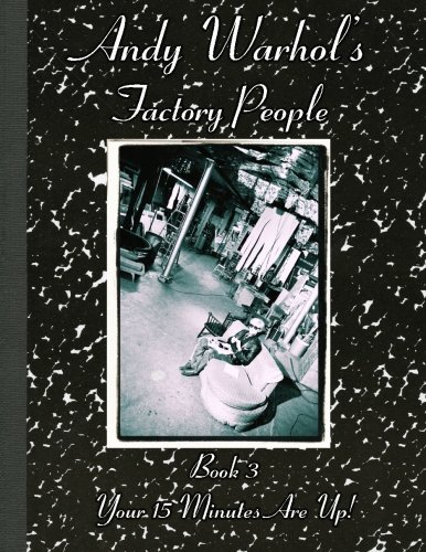 Andy Warhol's Factory People  Book III: Your 15 Minutes Are Up!