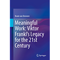 Meaningful Work: Viktor Frankl's Legacy for the 21st Century (English Edition)