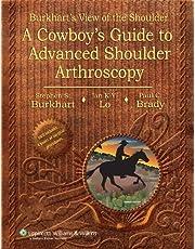Burkhart's View of the Shoulder: A Cowboy's Guide to Advanced Shoulder Arthroscopy 2Rev Edition by Stephen S. Burkhart, Ian K.Y. Lo, Paul C. Brady published by Lippincott Williams & Wilkins,US (2006)