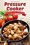 Delightful Pressure Cooker Recipes for Everyone: The Most...