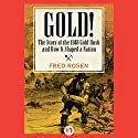 Gold!: The Story of the 1848 Gold Rush and How It Shaped a Nation Audiobook by Fred Rosen Narrated by A. Smith Harrison