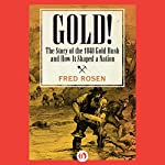 Gold!: The Story of the 1848 Gold Rush and How It Shaped a Nation | Fred Rosen