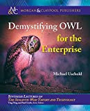img - for Demystifying Owl for the Enterprise (Synthesis Lectures on Semantic Web: Theory and Technology) book / textbook / text book