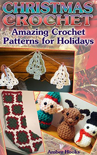 Christmas Crochet: Amazing Crochet Patterns for Holidays: (Crochet Stitches, Crochet Patterns) (Crochet Projects Book 1) by [Hooks, Amber]