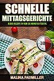 Schnelle Mittagsgerichte: Jedes Rezept in nur 30 Minuten fertig (German Edition)