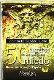 50 lugares en los que pasar miedo : rutas misteriosas por España ...