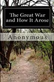 The Great War and How It Arose, Anonymous, 1500144568