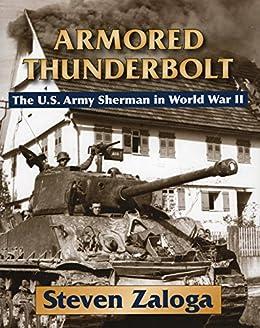 Armored Thunderbolt: The U.S. Army Sherman in World War II by [Zaloga, Steven]