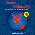 Dream Differently: Candid Advice for America's Students | Dr. Vince M. Bertram