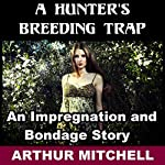 A Hunter's Breeding Trap | Arthur Mitchell