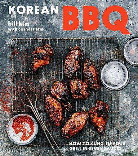 Korean BBQ: How to Kung-Fu Your Grill in Seven Sauces by Bill Kim