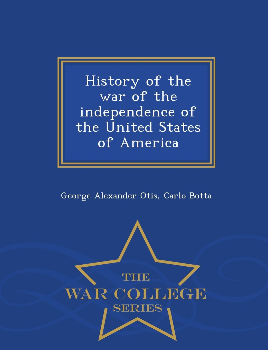 History of the war of the independence of the United States of America  - War College Series PDF