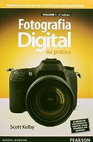 Fotografia Digital na Prática: Volume 1