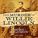 The Murder of Willie Lincoln: A Novel Audiobook by Burt Solomon Narrated by Holter Graham