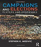 Campaigns and Elections : Players and Processes, Medvic, Stephen K., 0415537428