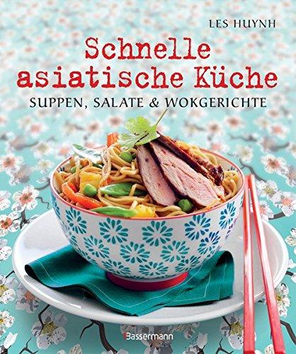 Schnelle asiatische Küche: Die besten Nudelrezepte für Suppen, Salate & Wokgerichte aus fernöstlichen Garküchen