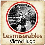 Victor Hugo : Les misérables (L'histoire de Jean Valjean, Fantine, Cosette, Marius, Thénardier, Javert)