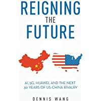 Reigning the Future: AI, 5G, Huawei, and the Next 30 Years of US-China Rivalry