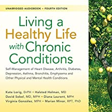 Living a Healthy Life with Chronic Conditions, 4th Edition: Self-Management of Heart Disease, Arthritis, Diabetes, Depression, Asthma, Bronchitis, Emphysema and Other Physical and Mental Health Conditions Audiobook by Kate Lorig, Halsted Holman, Diana Laurent, Marian Minor, Virginia Gonzalez, David Sobel Narrated by  Fergus