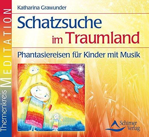 Themenkreis Meditation: Schatzsuche im Traumland – Phantasiereisen für Kinder mit Musik