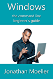 The Windows Command Line Beginner's Guide - Second Edition (English Edition)