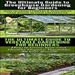 Gardening Box Set #3 : Greenhouse Gardening for Beginners & The Ultimate Guide to Vegetable Gardening for Beginners  | Lindsey Pylarinos