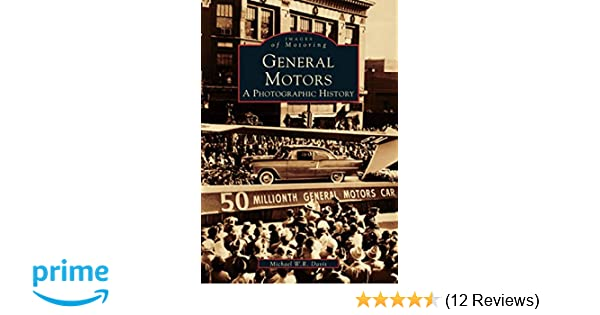 General motors a photographic history mi images of motoring general motors a photographic history mi images of motoring michael w r davis 9780738500195 amazon books reheart Image collections