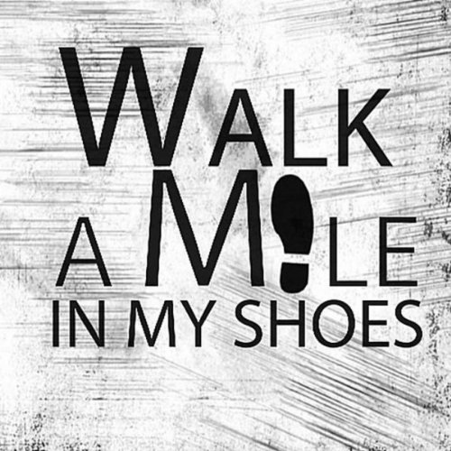 Try To Walk A Mile In My Shoes